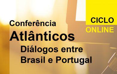 """Conferência """"Atlânticos: Diálogos entre Brasil e Portugal"""""""